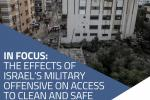 In focus: the effects of Israel's military offensive on access to  clean and safe drinking water in the Gaza Strip